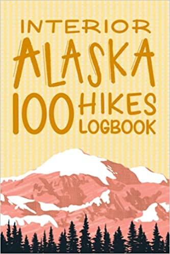 Interior Alaska 100 Hikes Logbook Andre Kuuipo Leydon